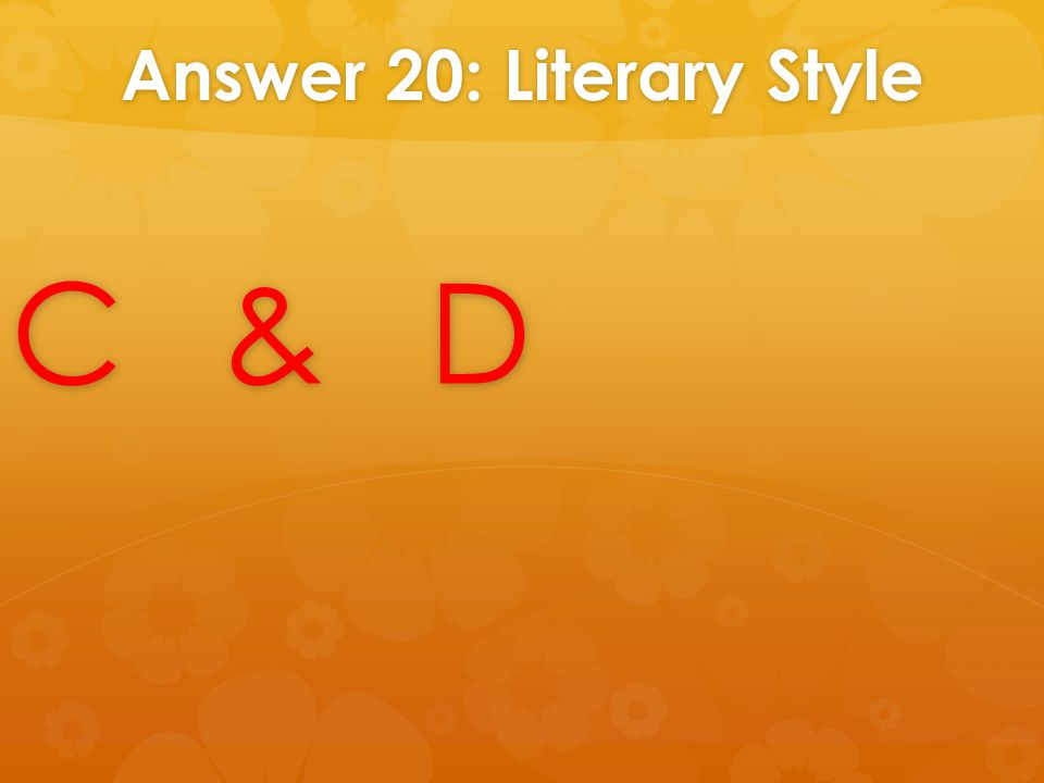 Answer 20: Literary Style C&DC&DC&DC&D