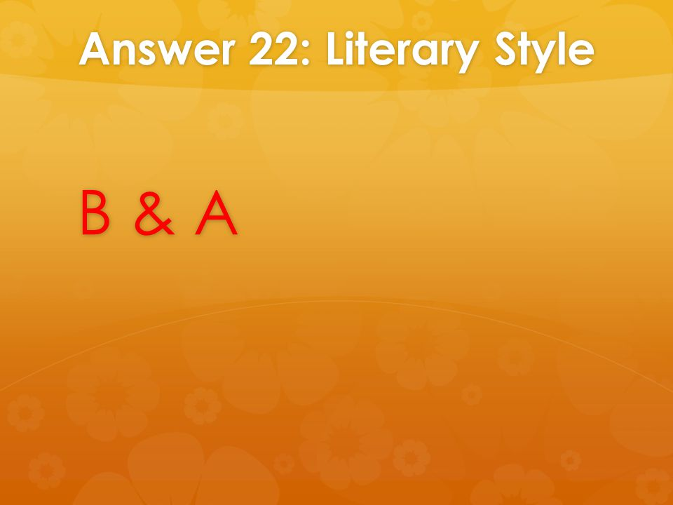 Answer 22: Literary Style B & A