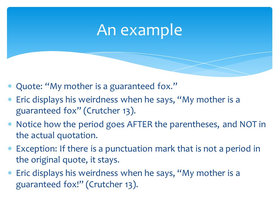 "An example  Quote: ""My mother is a guaranteed fox.""  Eric displays his weirdness when he says, ""My mother is a guaranteed fox"" (Crutcher 13).  Noti"