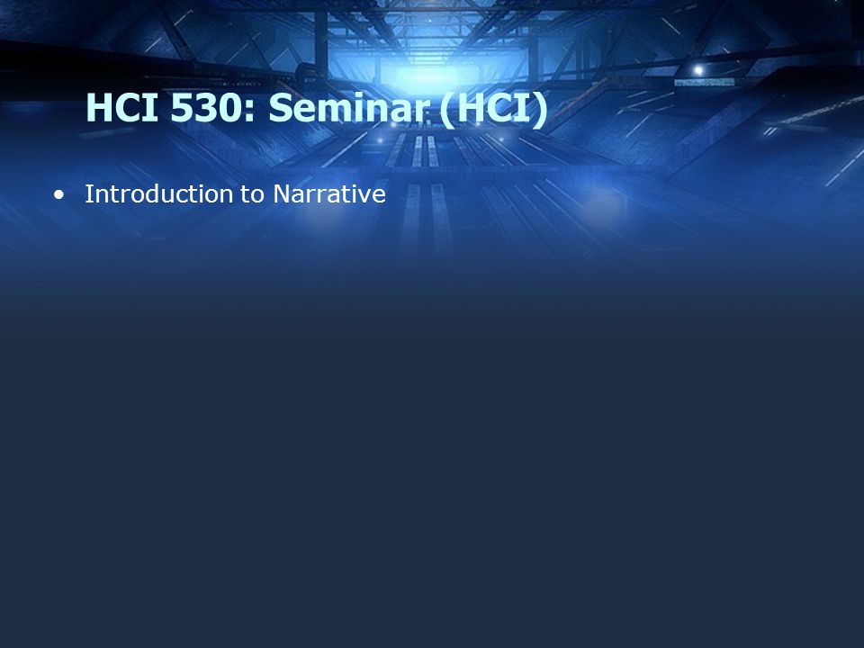 HCI 530: Seminar (HCI) Introduction to Narrative