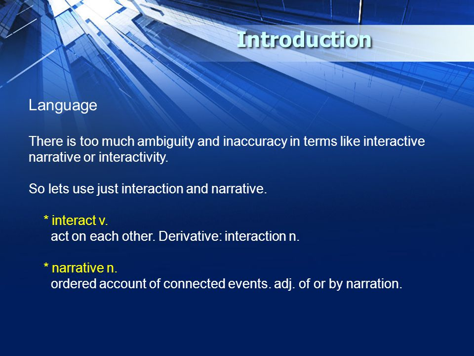 Introduction Language There is too much ambiguity and inaccuracy in terms like interactive narrative or interactivity.