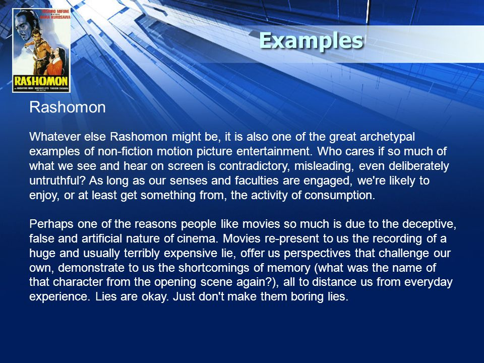 Examples Rashomon Whatever else Rashomon might be, it is also one of the great archetypal examples of non-fiction motion picture entertainment.