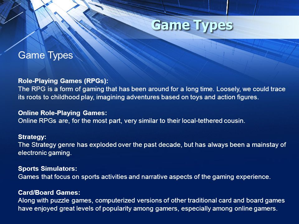 Game Types Role-Playing Games (RPGs): The RPG is a form of gaming that has been around for a long time.
