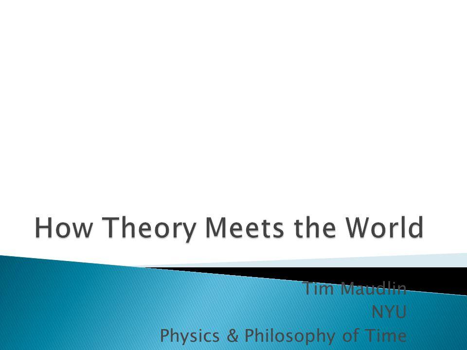 Tim Maudlin NYU Physics & Philosophy of Time