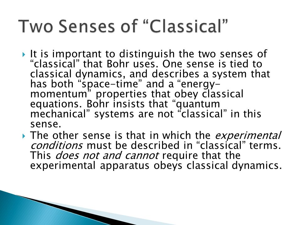  It is important to distinguish the two senses of classical that Bohr uses.
