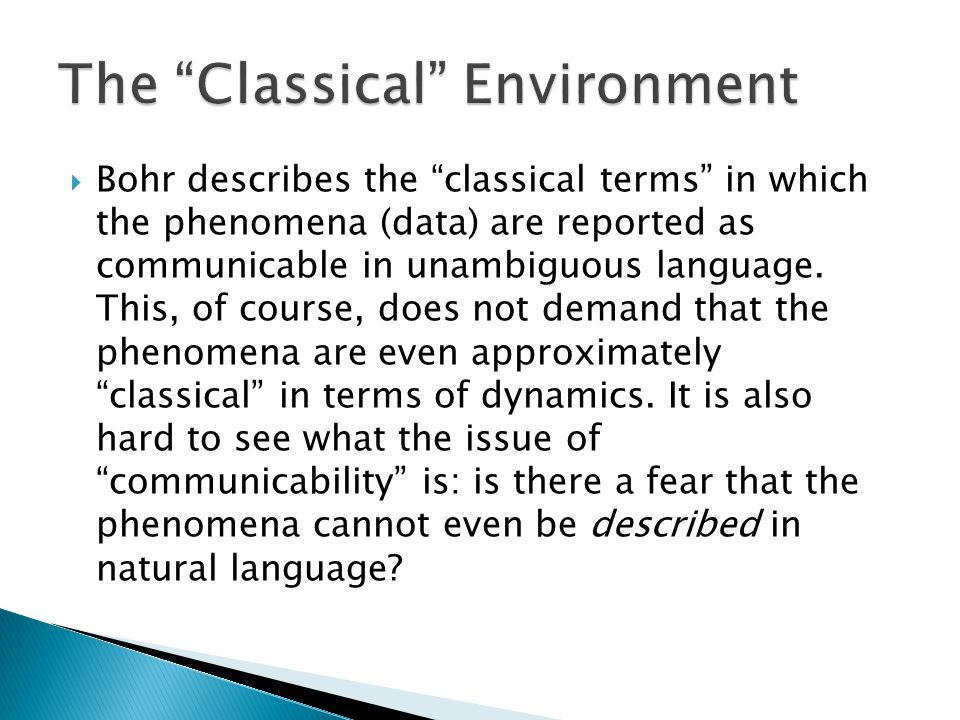  Bohr describes the classical terms in which the phenomena (data) are reported as communicable in unambiguous language.