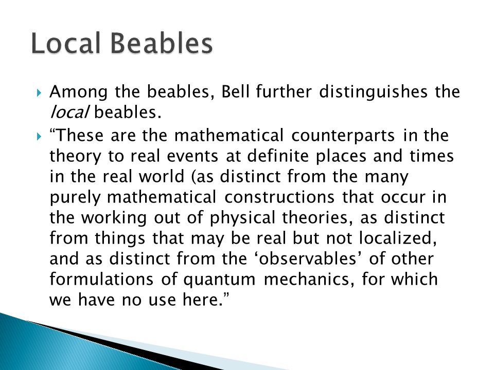  Among the beables, Bell further distinguishes the local beables.