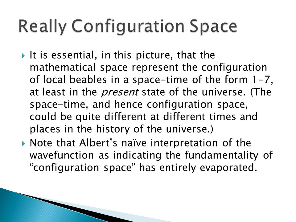  It is essential, in this picture, that the mathematical space represent the configuration of local beables in a space-time of the form 1-7, at least in the present state of the universe.