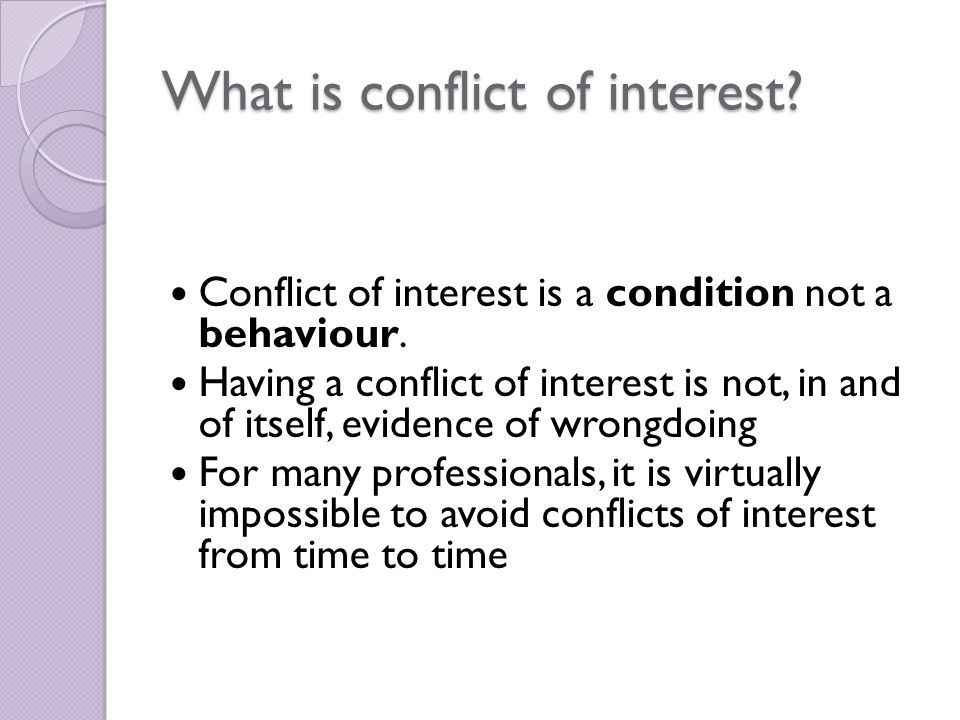What is conflict of interest. Conflict of interest is a condition not a behaviour.