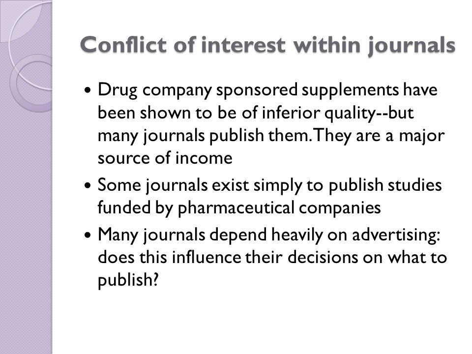 Conflict of interest within journals Drug company sponsored supplements have been shown to be of inferior quality--but many journals publish them.