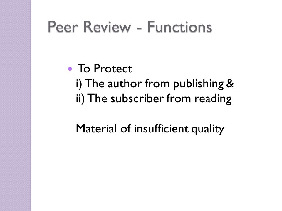 Peer Review - Functions To Protect i) The author from publishing & ii) The subscriber from reading Material of insufficient quality