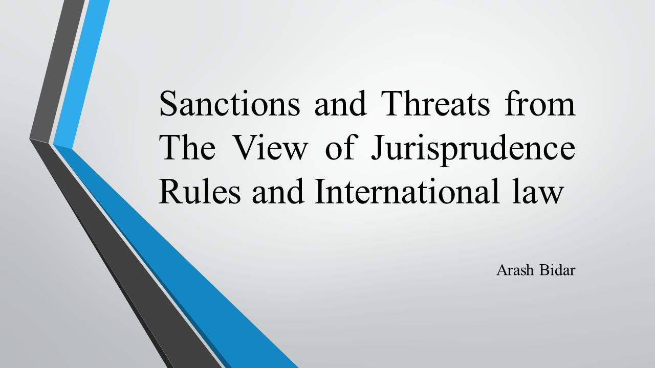 Sanctions and Threats from The View of Jurisprudence Rules and International law Arash Bidar