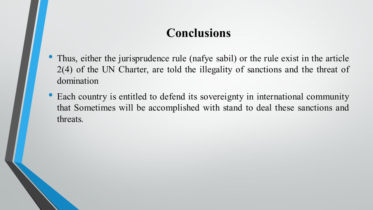Conclusions Thus, either the jurisprudence rule (nafye sabil) or the rule exist in the article 2(4) of the UN Charter, are told the illegality of sanc