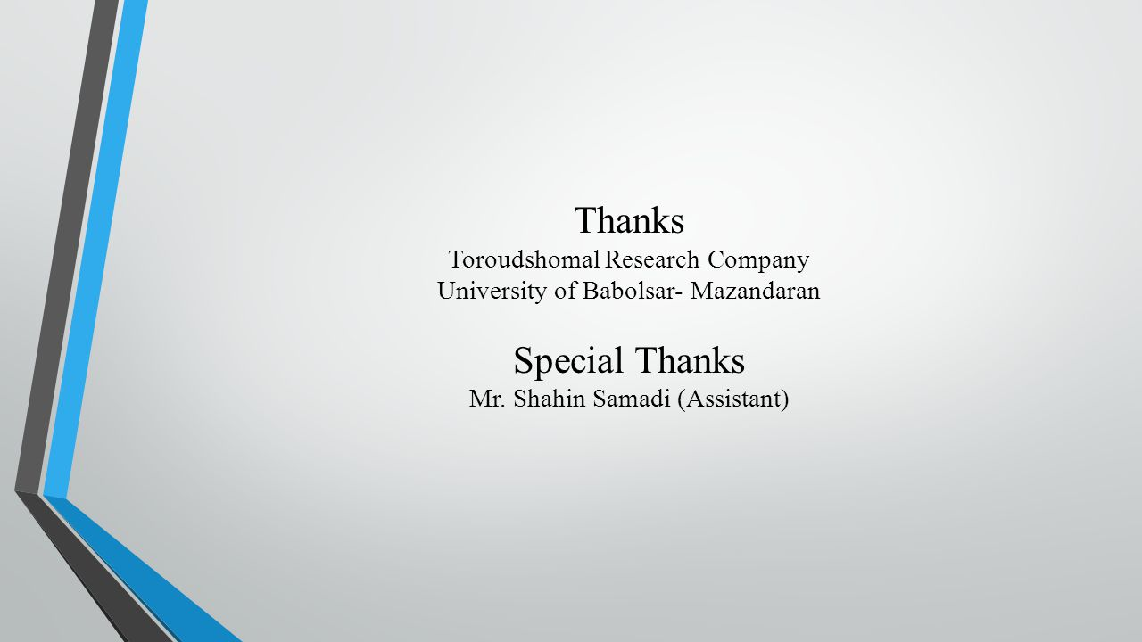 Thanks Toroudshomal Research Company University of Babolsar- Mazandaran Special Thanks Mr.