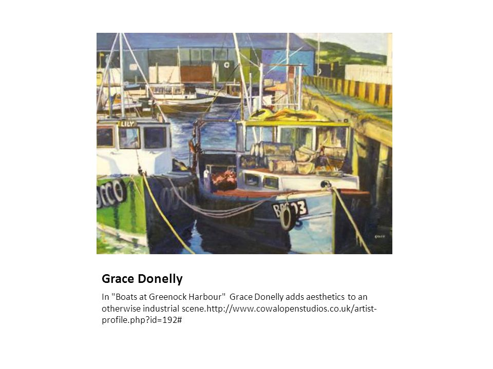 Grace Donelly In Boats at Greenock Harbour Grace Donelly adds aesthetics to an otherwise industrial scene.http://www.cowalopenstudios.co.uk/artist- profile.php?id=192#