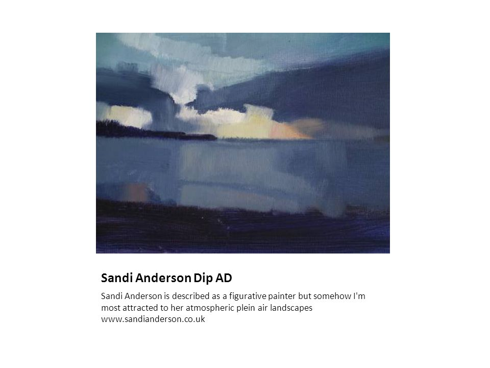 Sandi Anderson Dip AD Sandi Anderson is described as a figurative painter but somehow I m most attracted to her atmospheric plein air landscapes www.sandianderson.co.uk