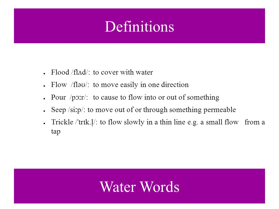Flood Water Words can be used about the movement of...