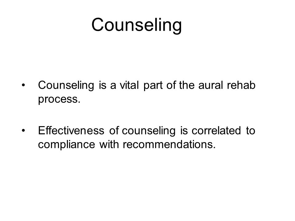 Counseling Counseling is a vital part of the aural rehab process.
