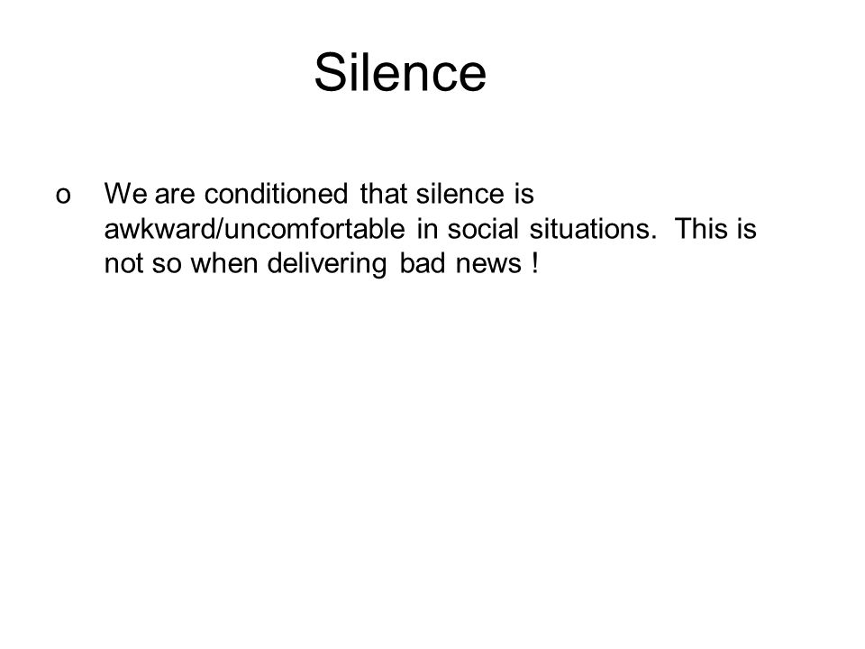 Silence oWe are conditioned that silence is awkward/uncomfortable in social situations.