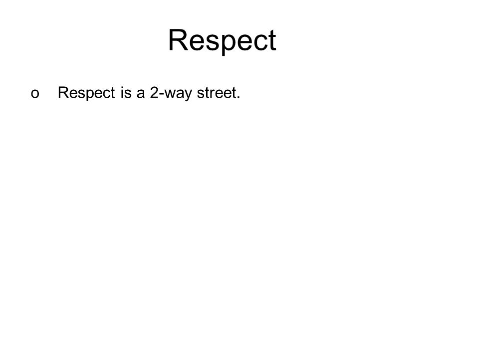 Respect oRespect is a 2-way street.