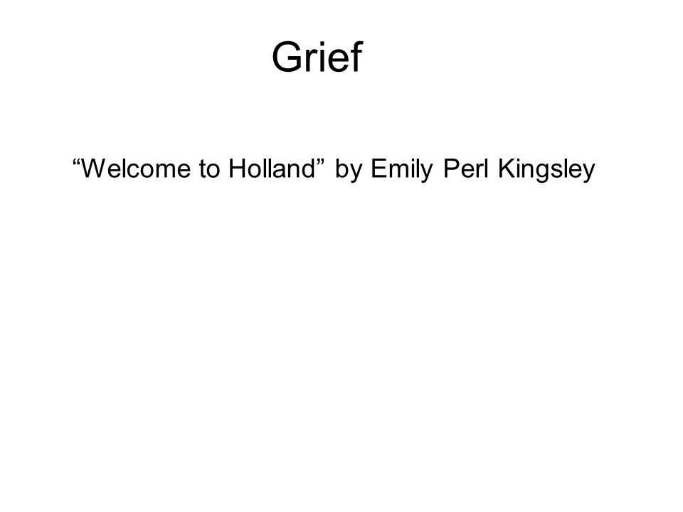 Grief Welcome to Holland by Emily Perl Kingsley