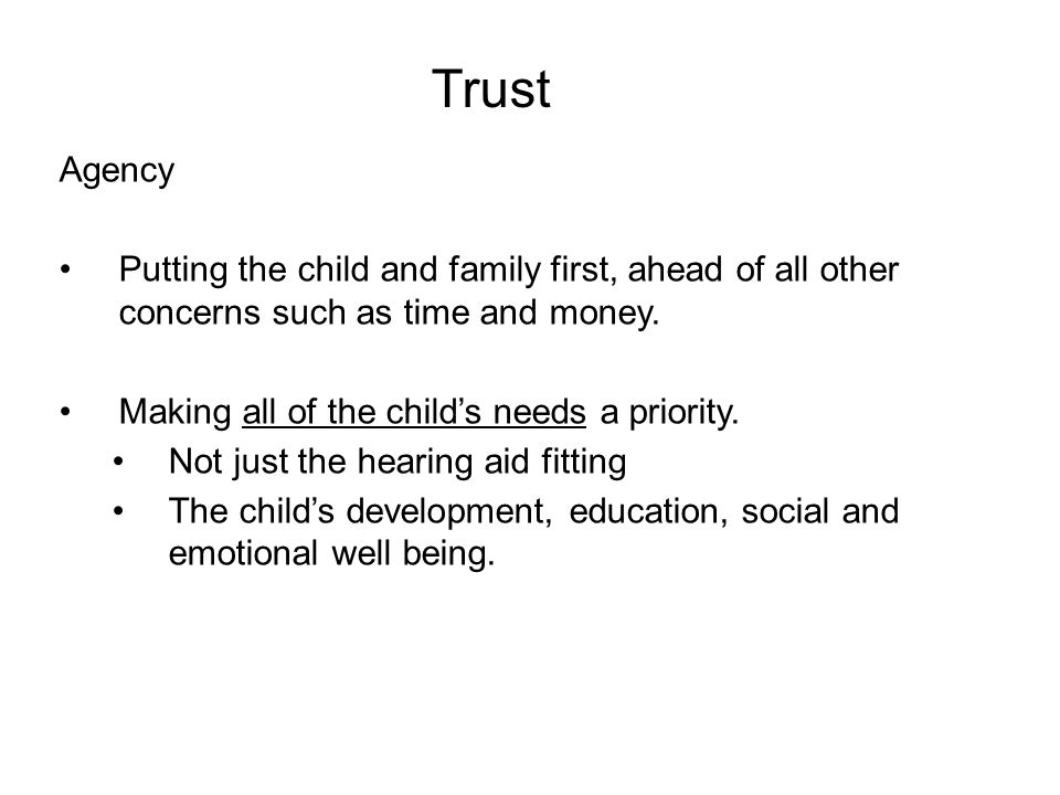 Trust Agency Putting the child and family first, ahead of all other concerns such as time and money.