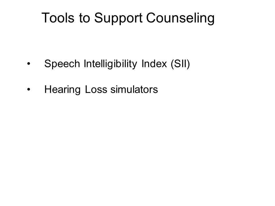 Tools to Support Counseling Speech Intelligibility Index (SII) Hearing Loss simulators