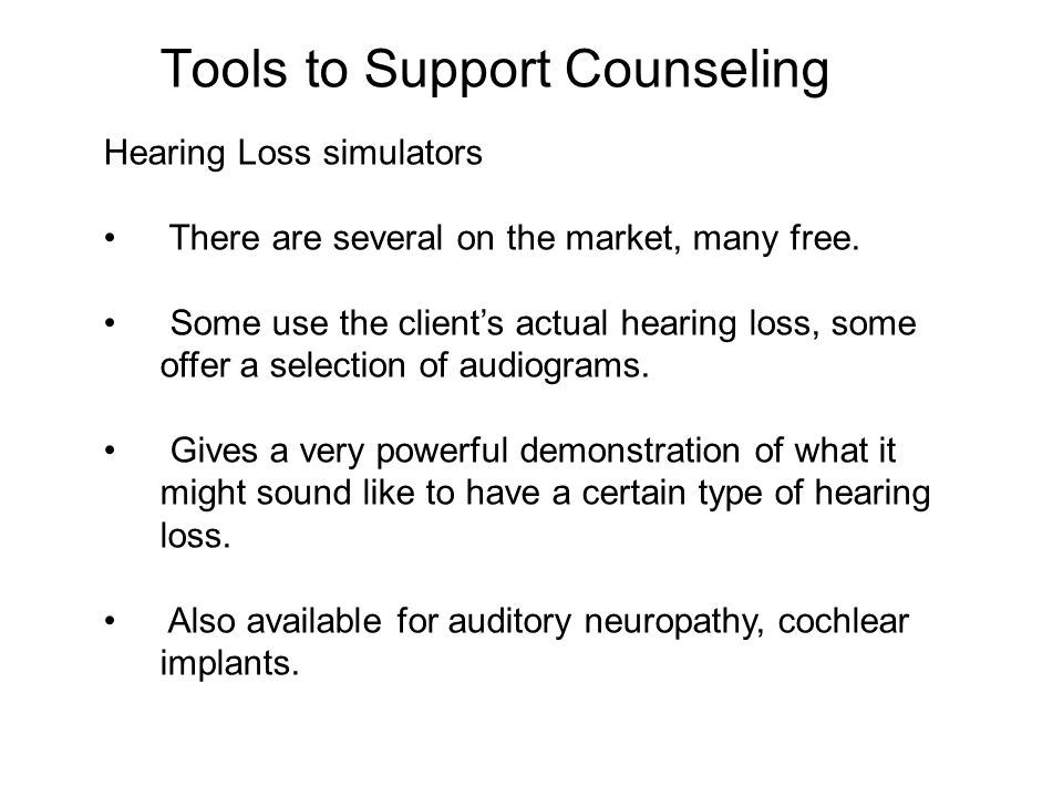 Tools to Support Counseling Hearing Loss simulators There are several on the market, many free.