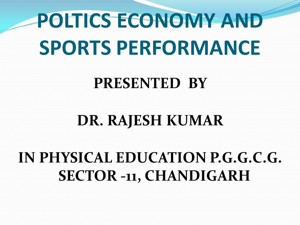 POLTICS ECONOMY AND SPORTS PERFORMANCE PRESENTED BY DR.