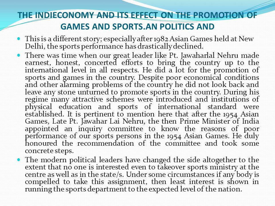 THE INDIECONOMY AND ITS EFFECT ON THE PROMOTION OF GAMES AND SPORTS.AN POLITICS AND This is a different story; especially after 1982 Asian Games held at New Delhi, the sports performance has drastically declined.