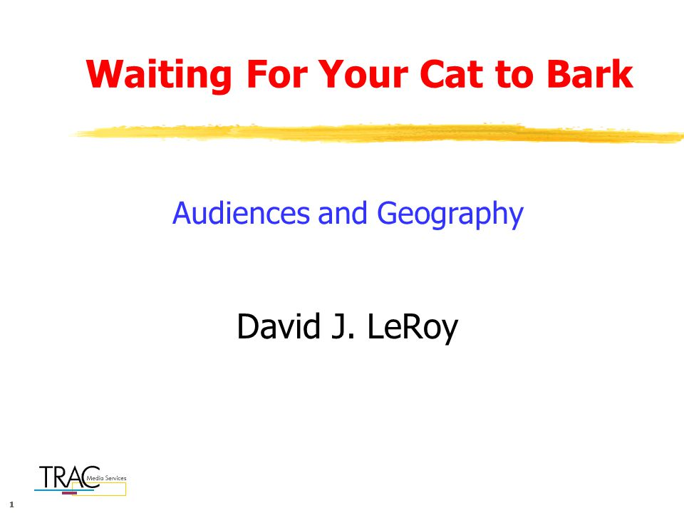 111 Waiting For Your Cat to Bark David J. LeRoy Audiences and Geography
