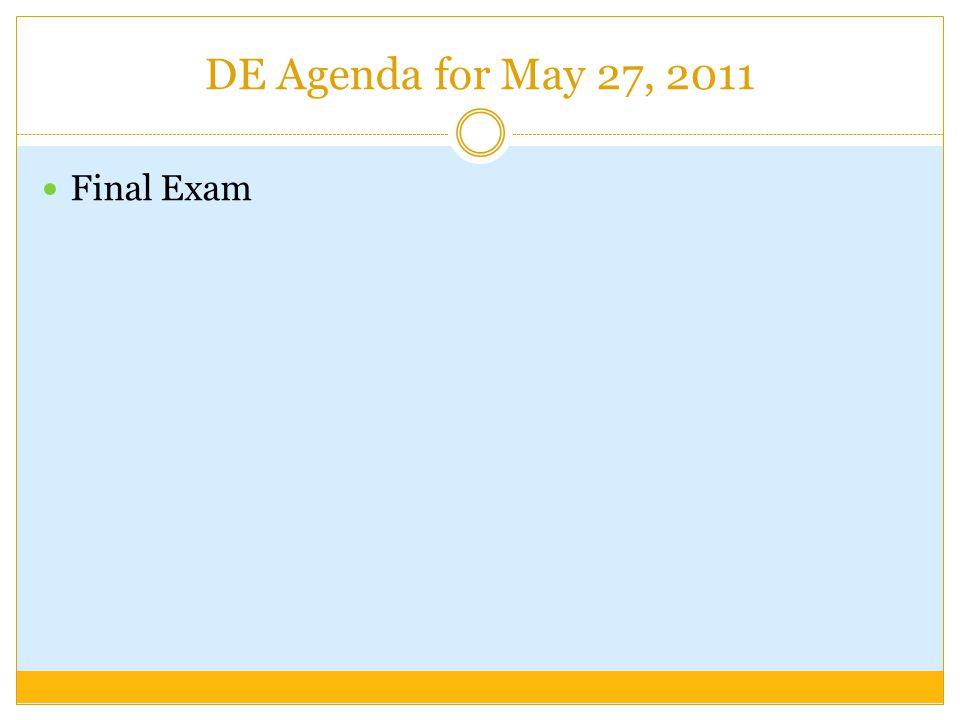 DE Agenda for May 27, 2011 Final Exam