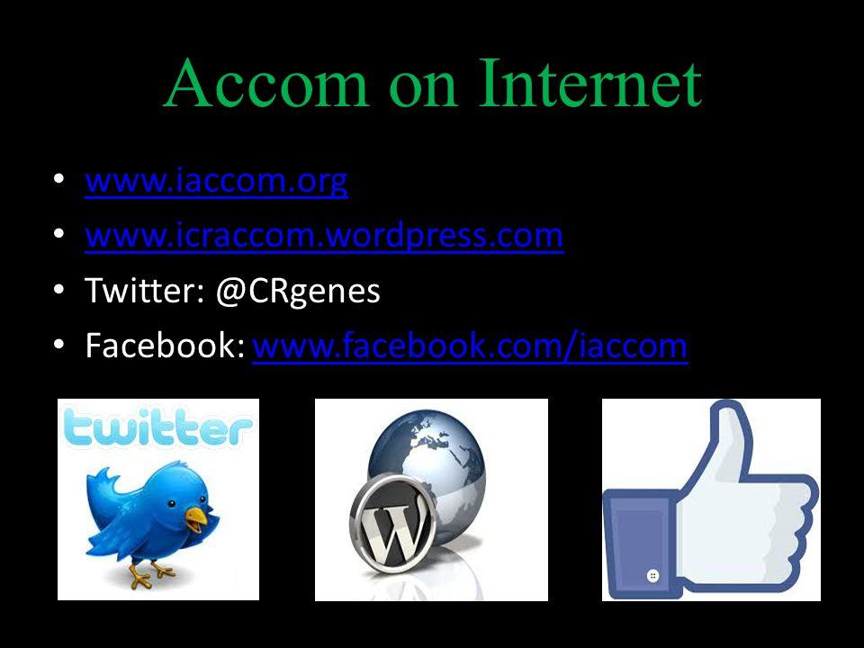 Accom on Internet www.iaccom.org www.icraccom.wordpress.com Twitter: @CRgenes Facebook: www.facebook.com/iaccomwww.facebook.com/iaccom