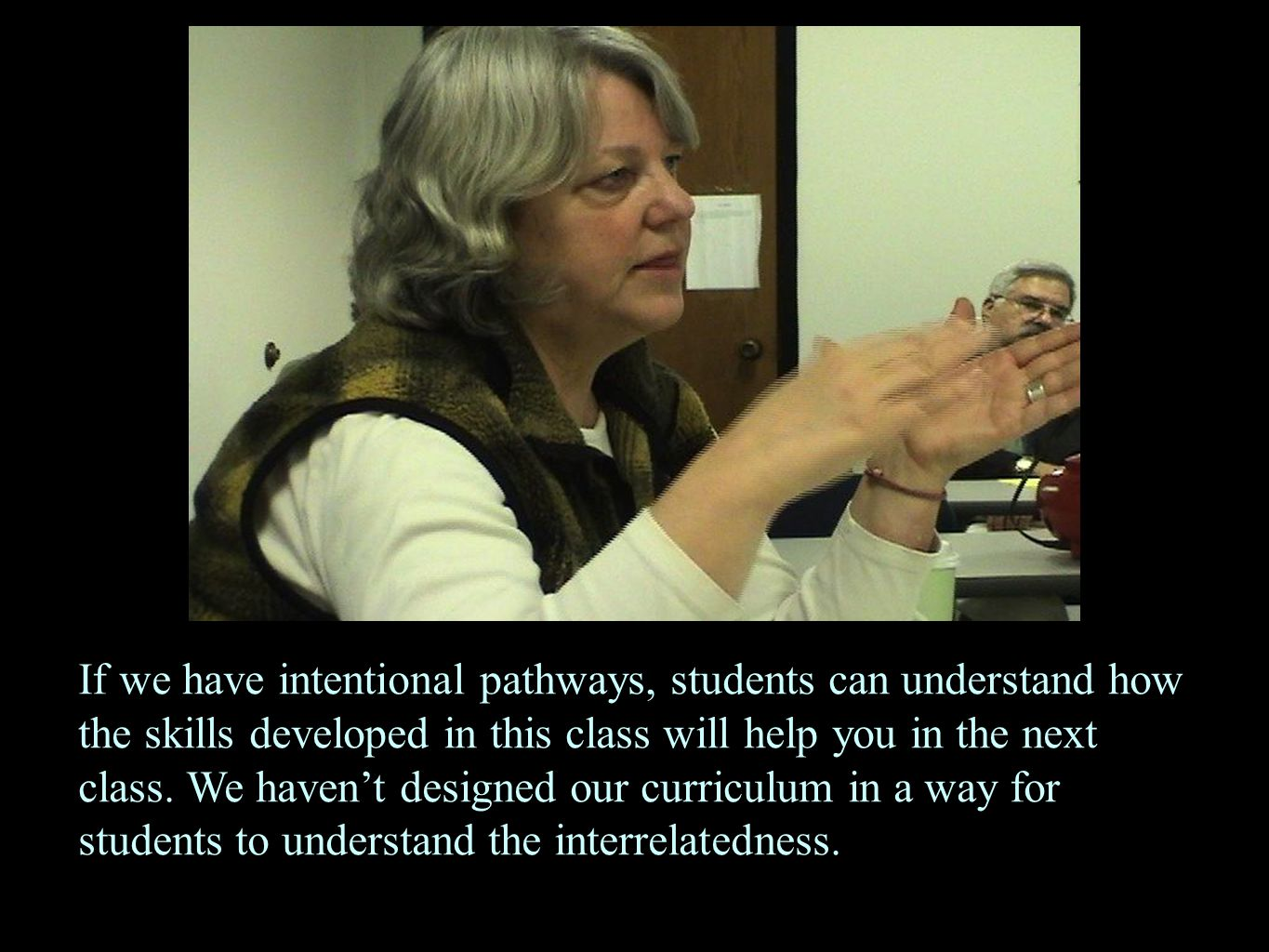 If we have intentional pathways, students can understand how the skills developed in this class will help you in the next class. We haven't designed o
