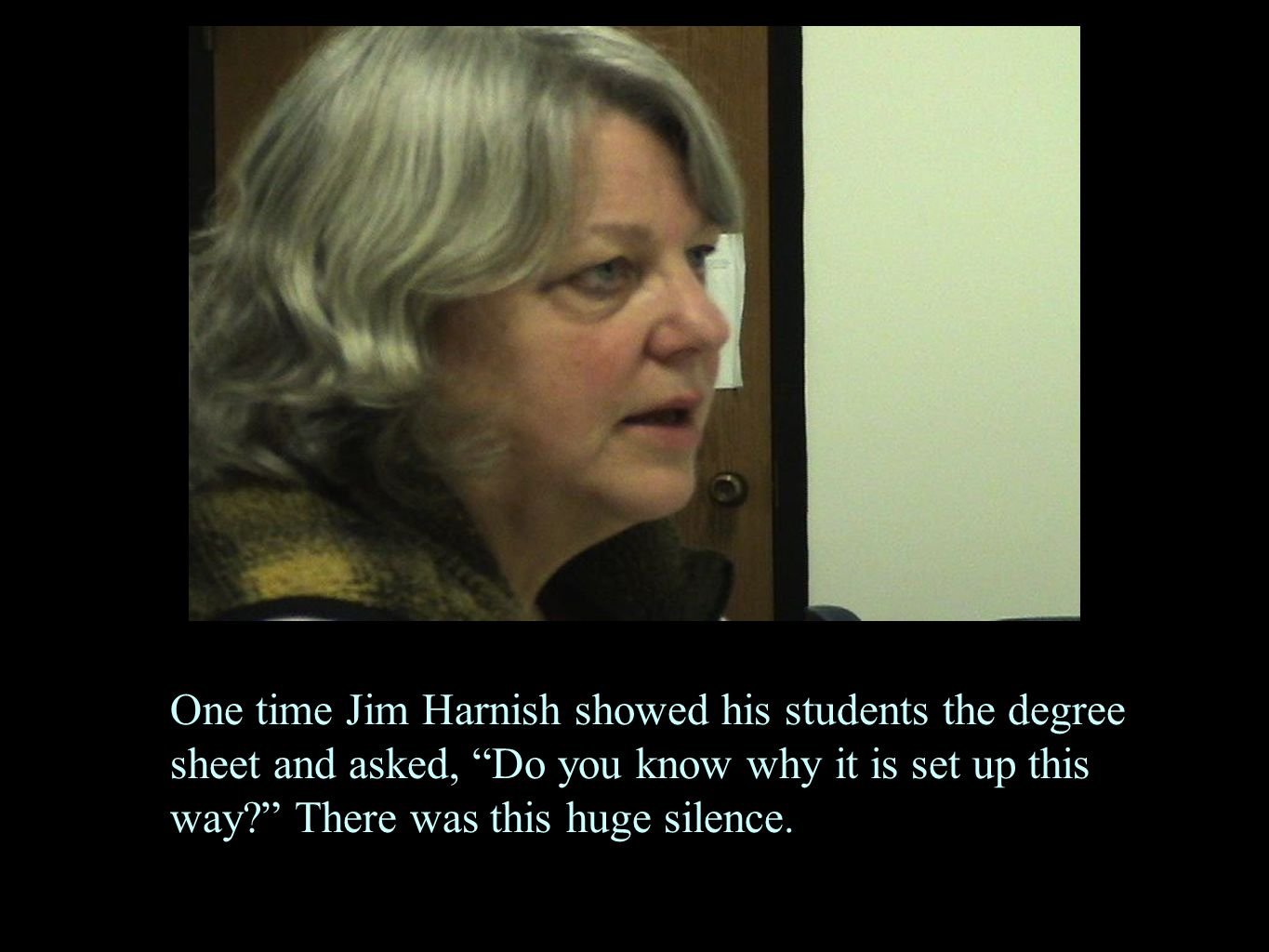 "One time Jim Harnish showed his students the degree sheet and asked, ""Do you know why it is set up this way?"" There was this huge silence."