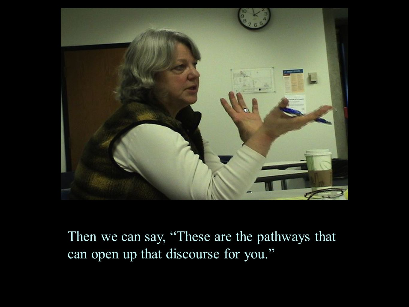 "Then we can say, ""These are the pathways that can open up that discourse for you."""