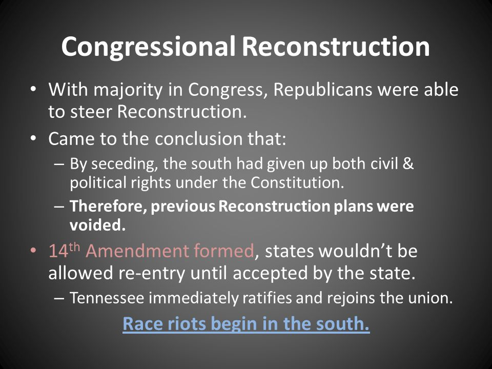 Congressional Reconstruction With majority in Congress, Republicans were able to steer Reconstruction.