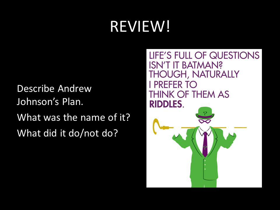 REVIEW! Describe Andrew Johnson's Plan. What was the name of it What did it do/not do