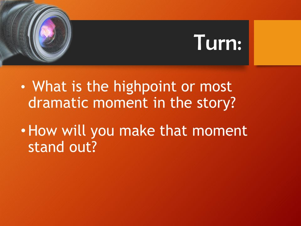 Turn: What is the highpoint or most dramatic moment in the story.