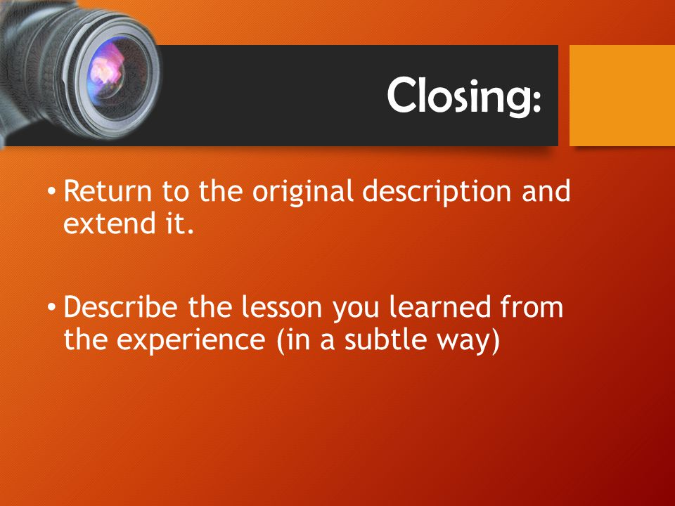Closing: Return to the original description and extend it.