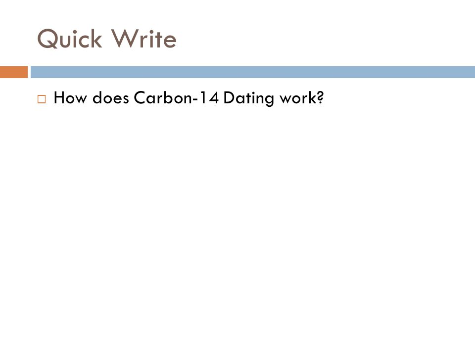 Quick Write  How does Carbon-14 Dating work?
