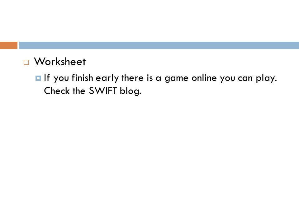  Worksheet  If you finish early there is a game online you can play. Check the SWIFT blog.