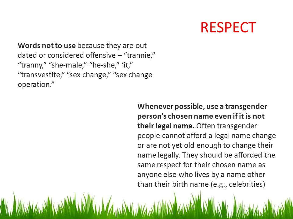 """RESPECT Words not to use because they are out dated or considered offensive – """"trannie,"""" """"tranny,"""" """"she-male,"""" """"he-she,"""" 'it,"""" """"transvestite,"""" """"sex ch"""