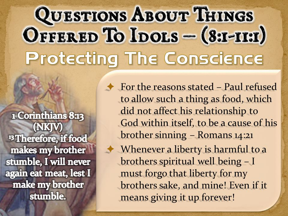  For the reasons stated – Paul refused to allow such a thing as food, which did not affect his relationship to God within itself, to be a cause of hi