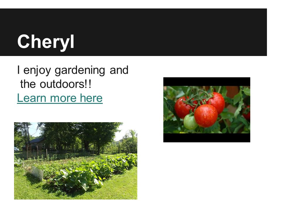 Cheryl I enjoy gardening and the outdoors!! Learn more here