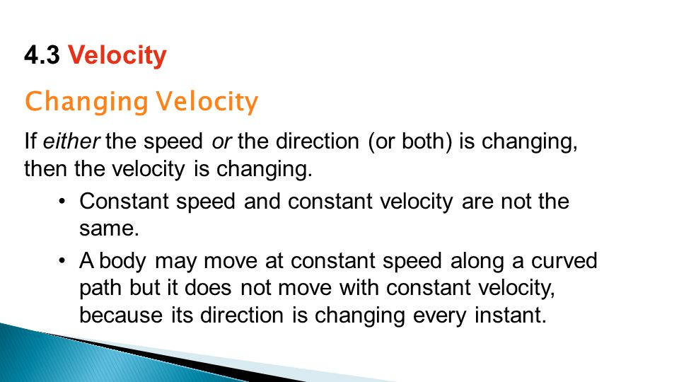 Changing Velocity If either the speed or the direction (or both) is changing, then the velocity is changing.