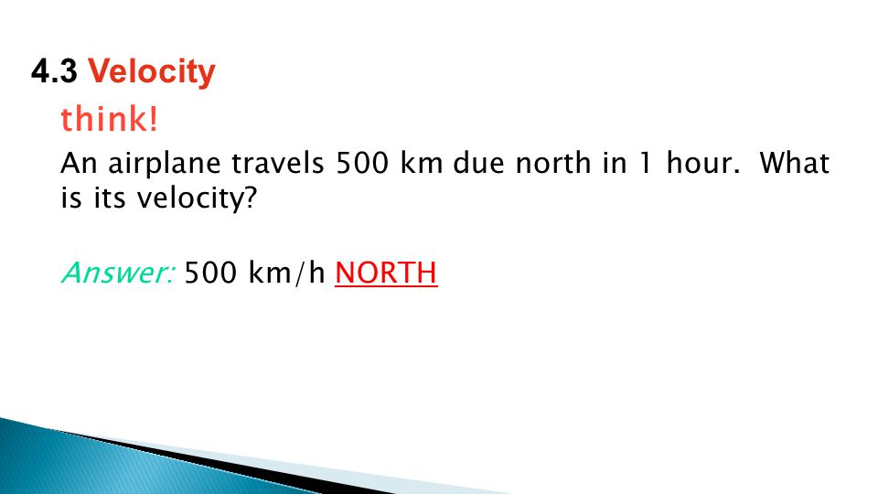 think. An airplane travels 500 km due north in 1 hour.