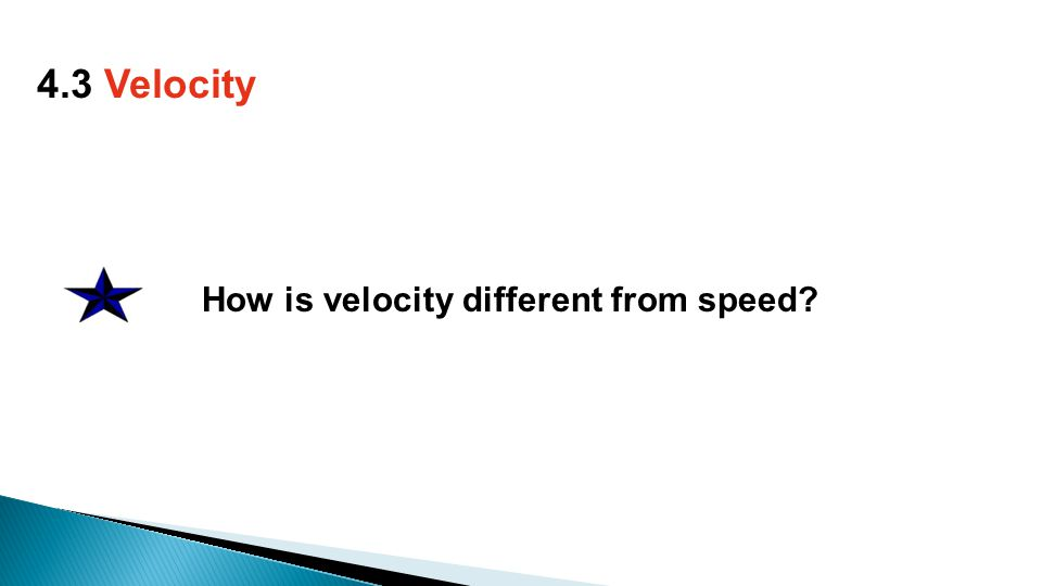 How is velocity different from speed 4.3 Velocity