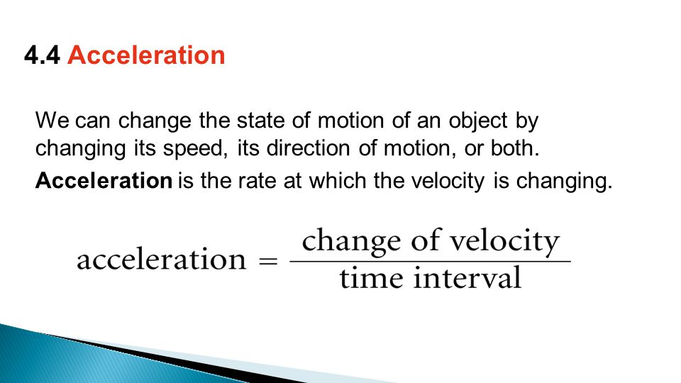 We can change the state of motion of an object by changing its speed, its direction of motion, or both.