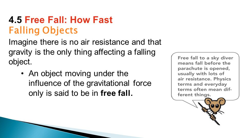 Falling Objects Imagine there is no air resistance and that gravity is the only thing affecting a falling object.